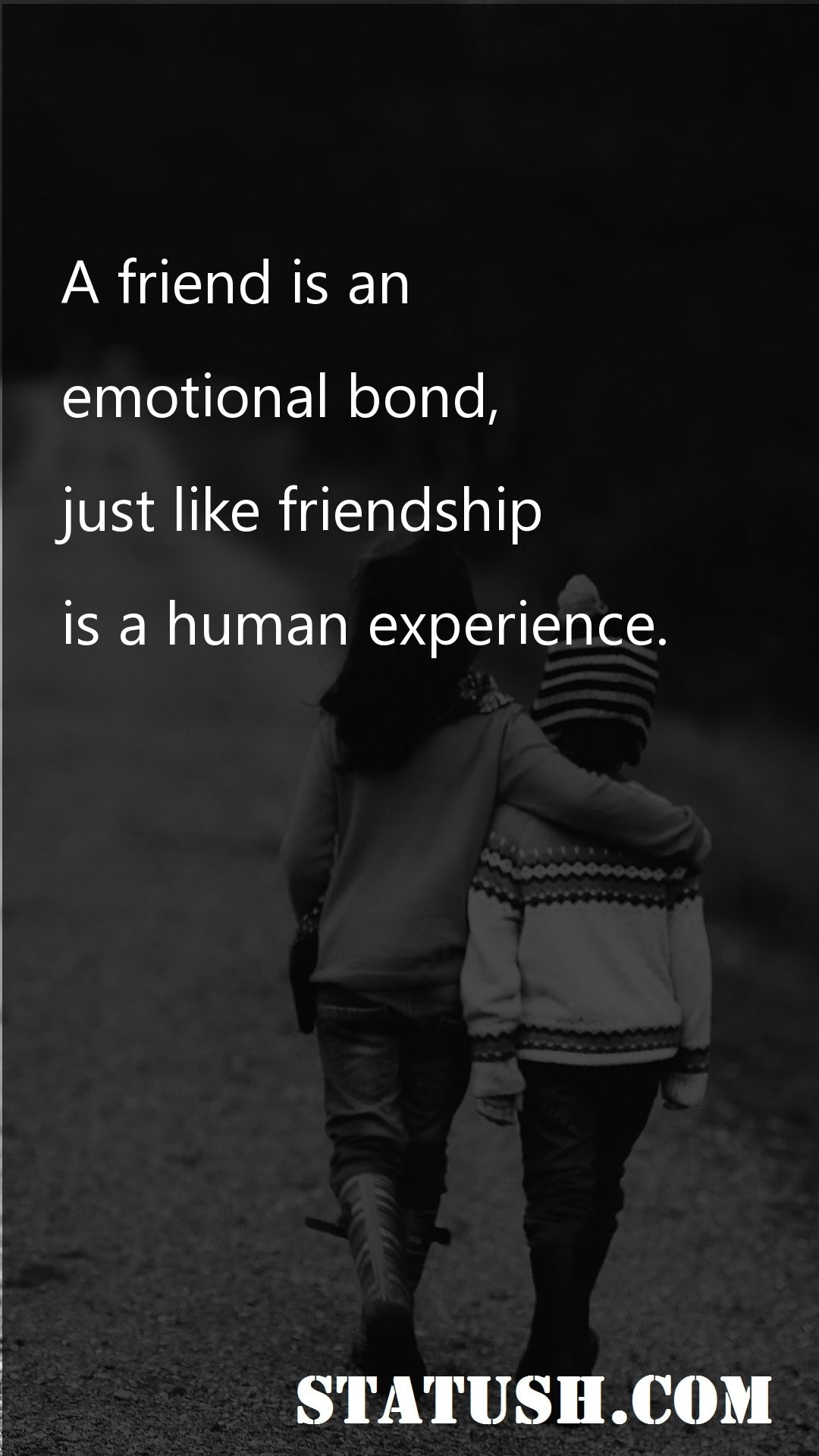 A friend is an emotional bond