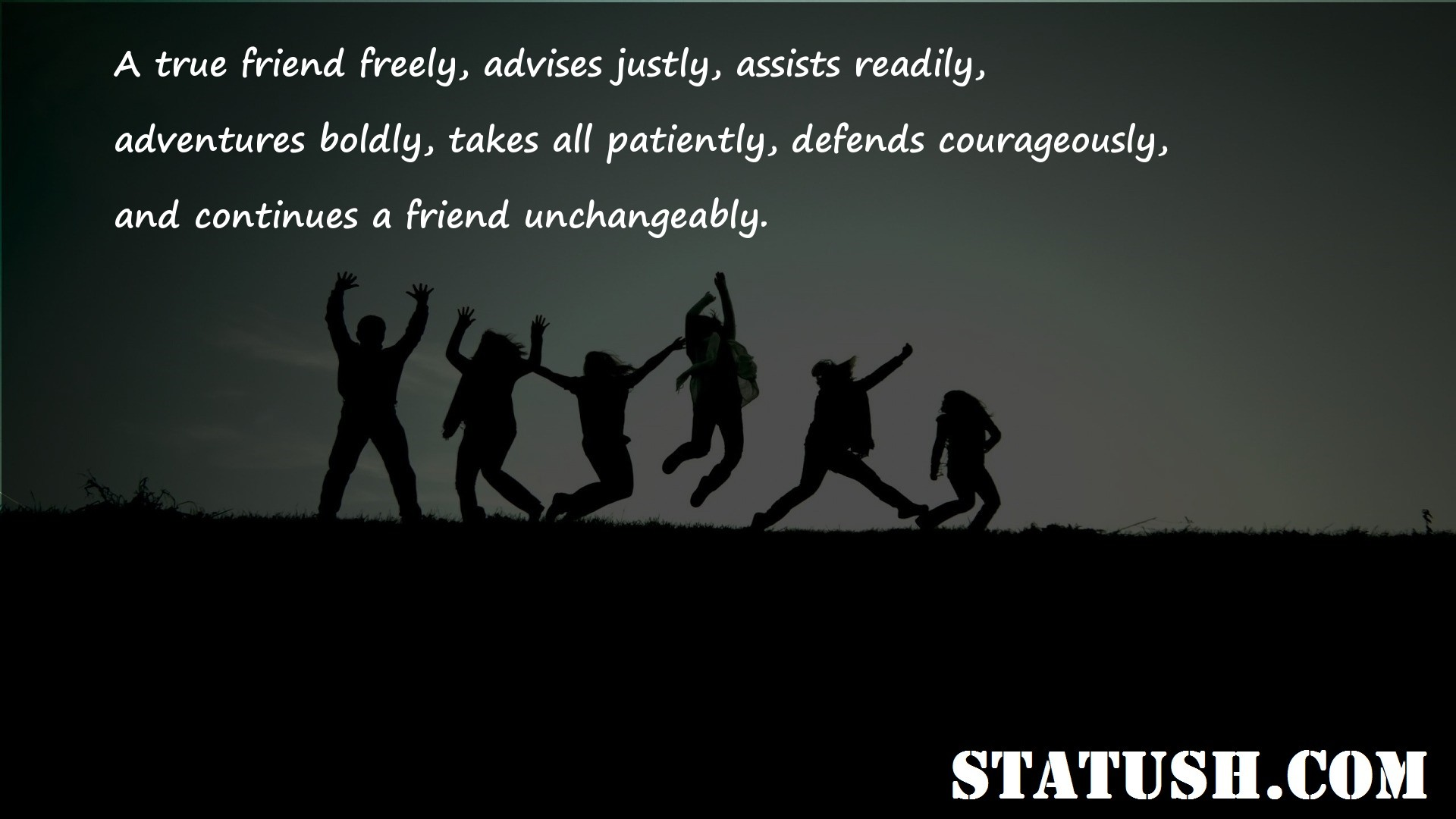 A true friend freely advises justly assists readily