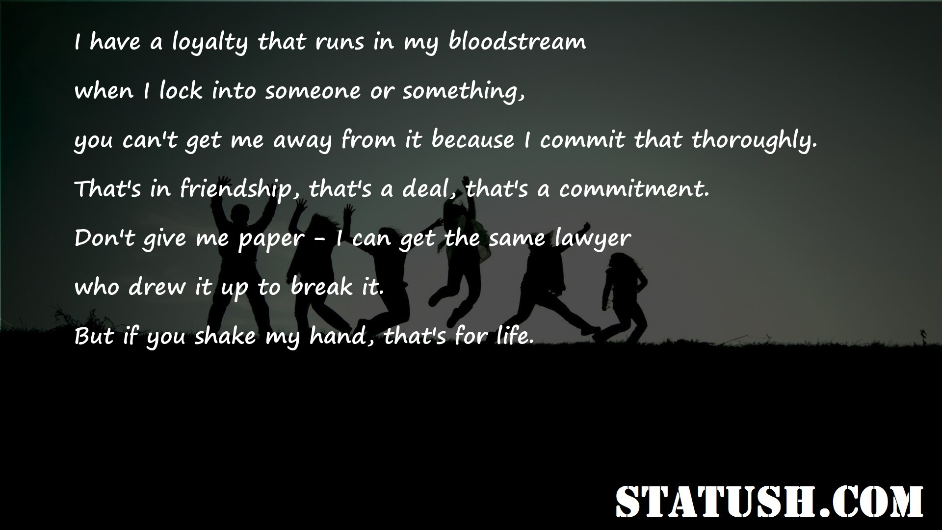 I have a loyalty that runs in my bloodstream