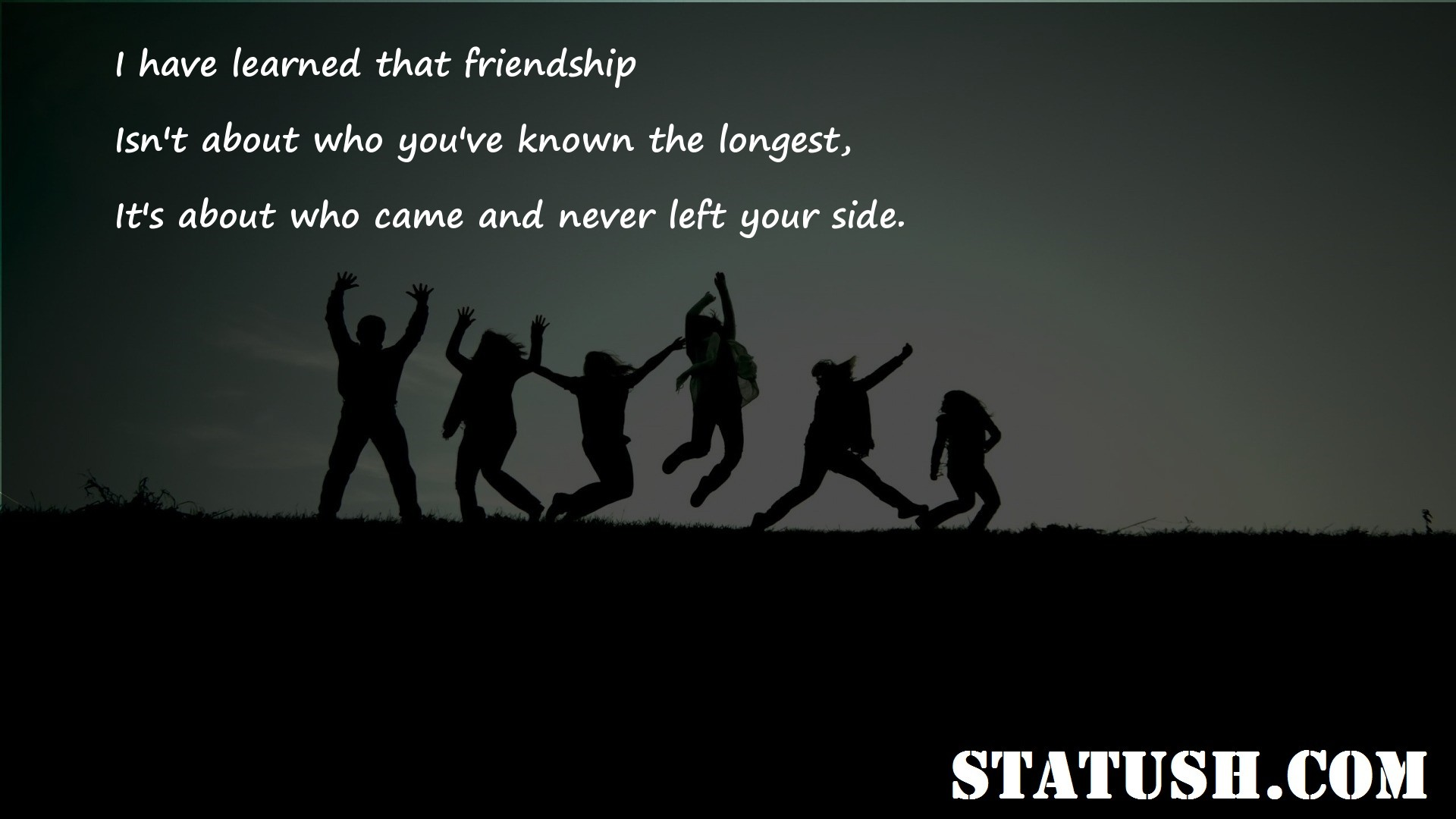 I have learned that friendship