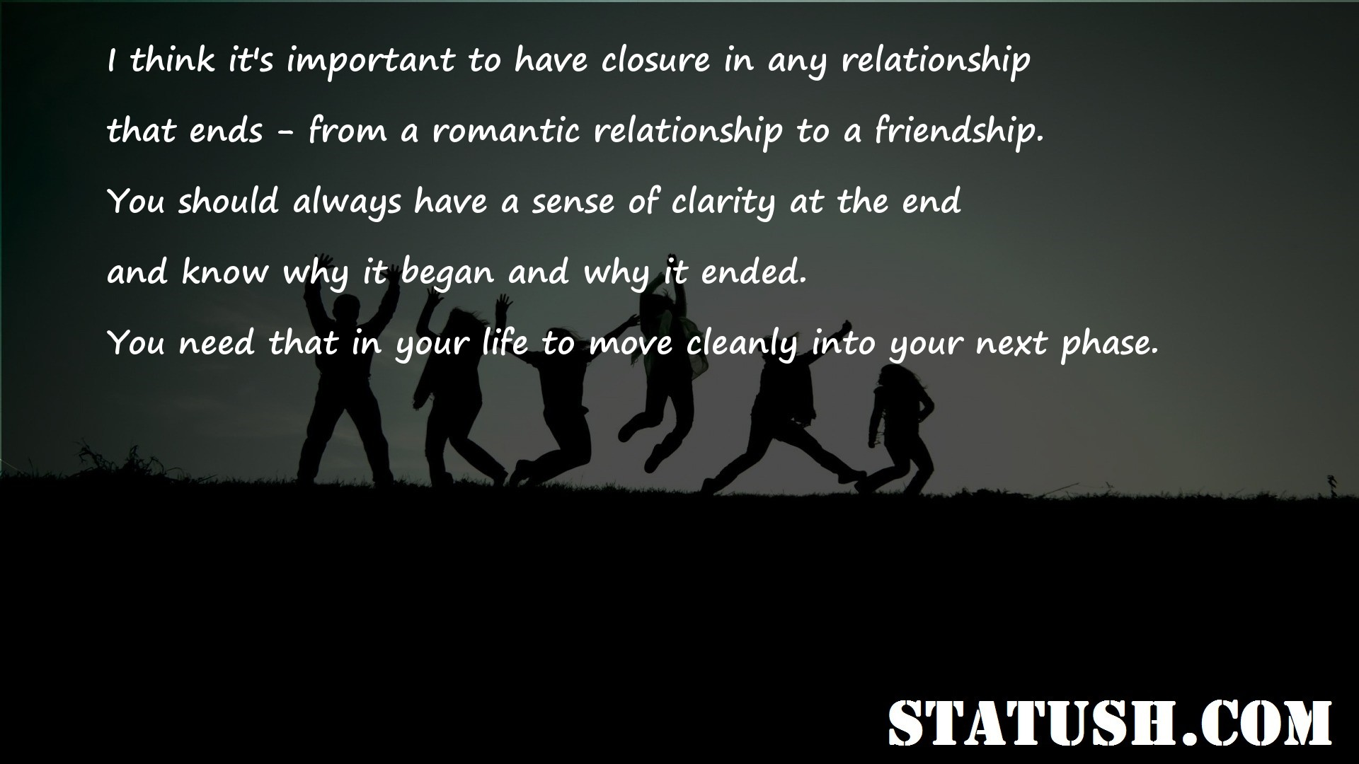I think its important to have closure in any relationship