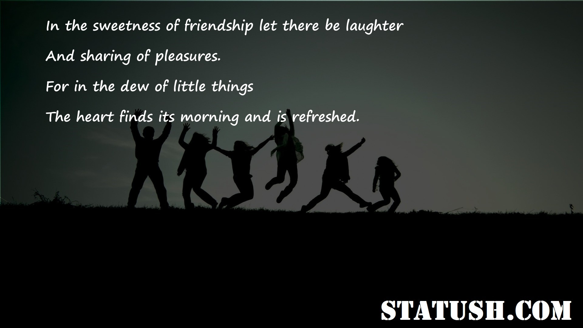 In the sweetness of friendship let there be laughter