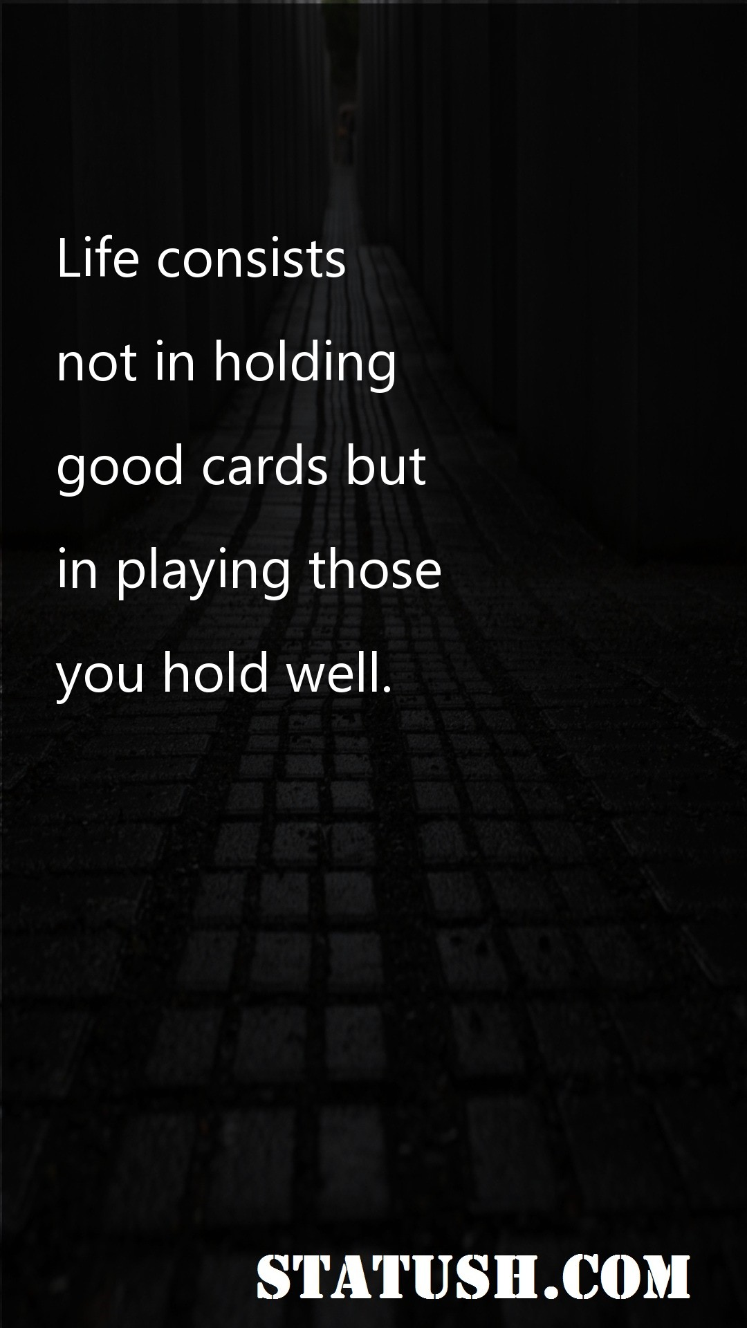 Life consists not in holding