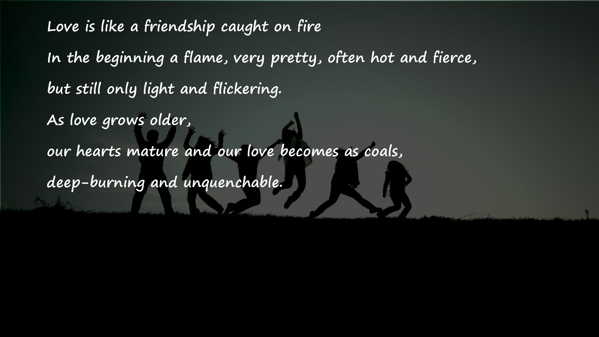 Love is like a friendship caught on fire