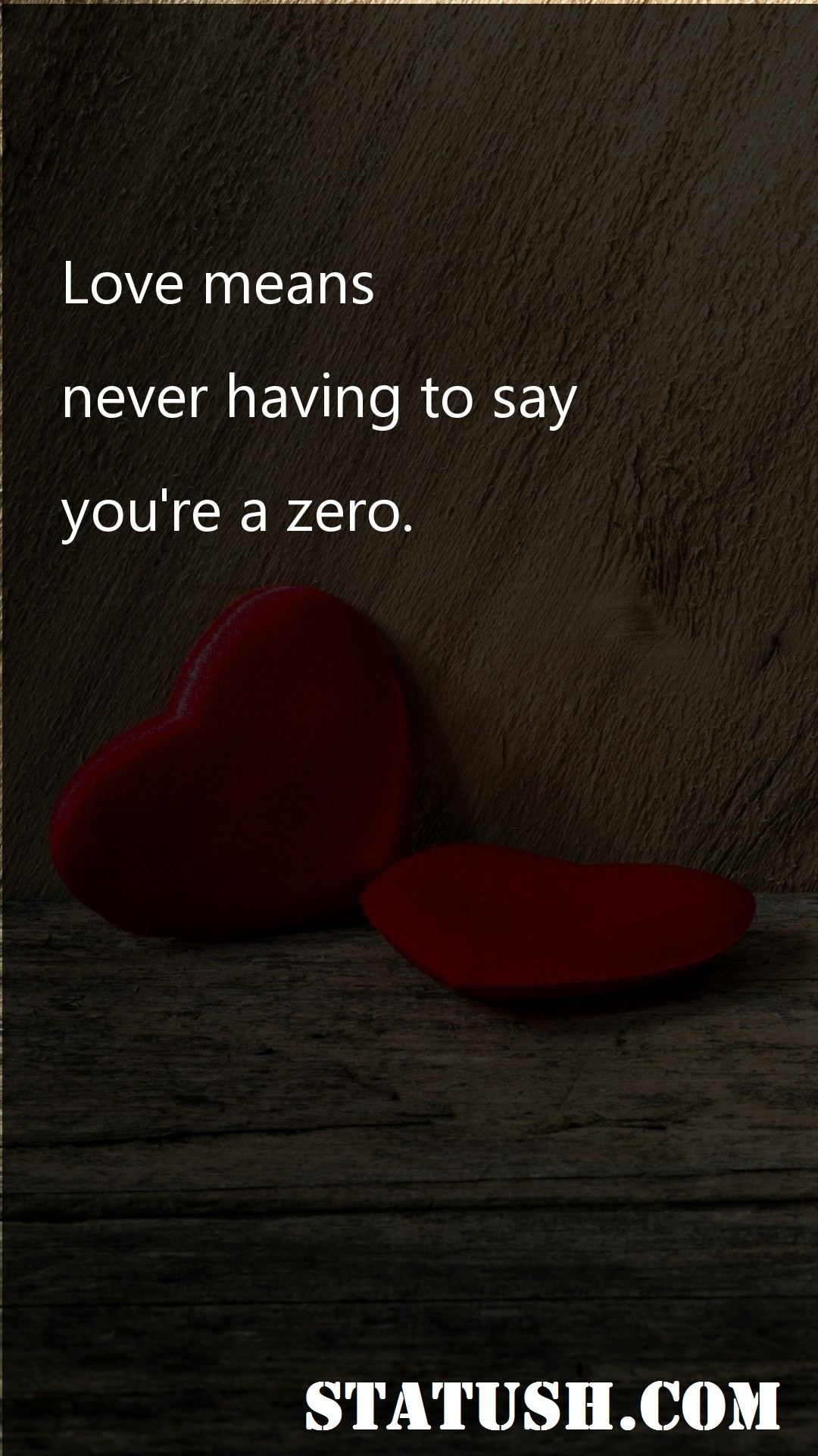 Love means never having to say youre a zero