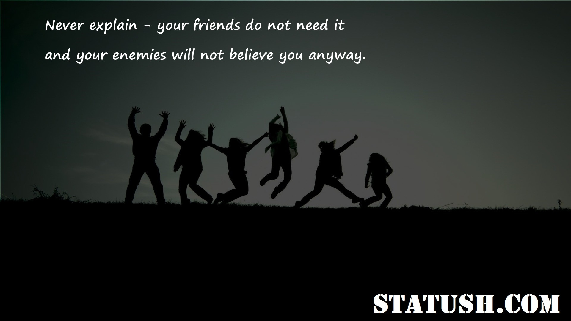 Never explain your friends do not need it