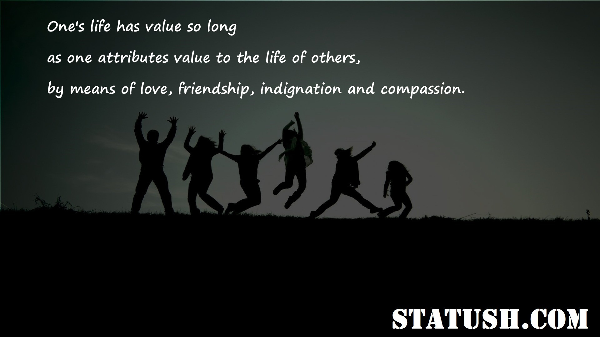 Ones life has value so long