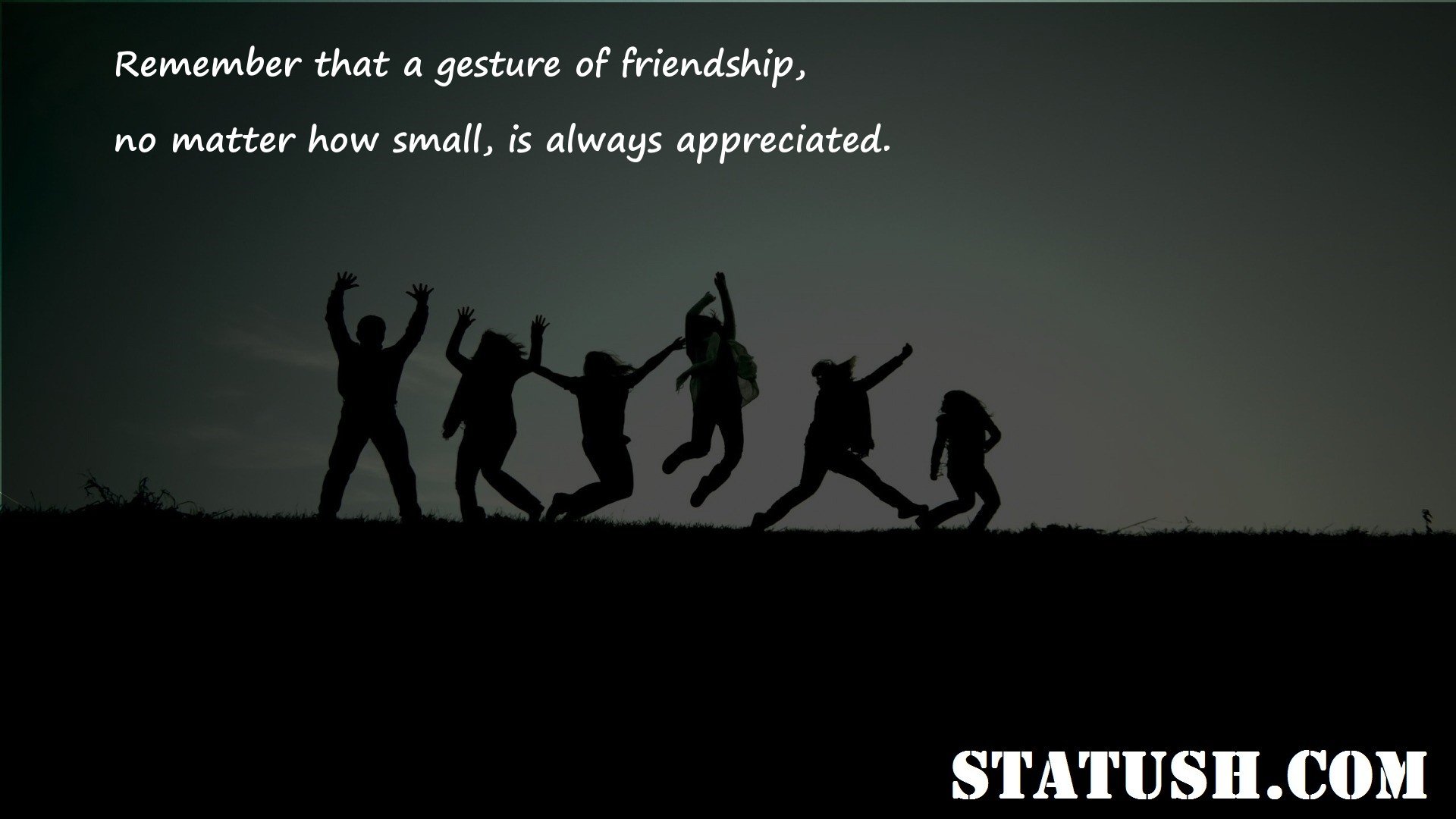 Remember that a gesture of friendship