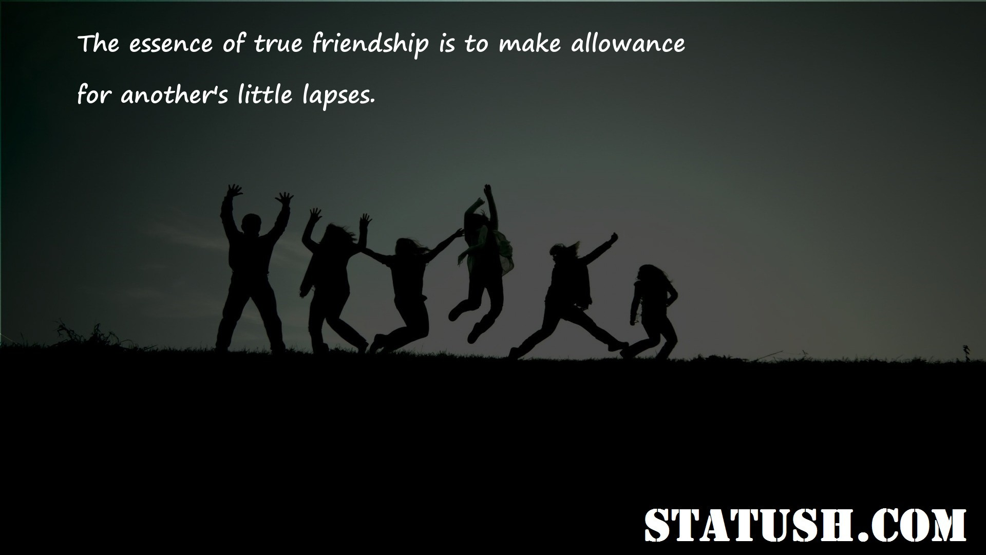 The essence of true friendship is to make allowance