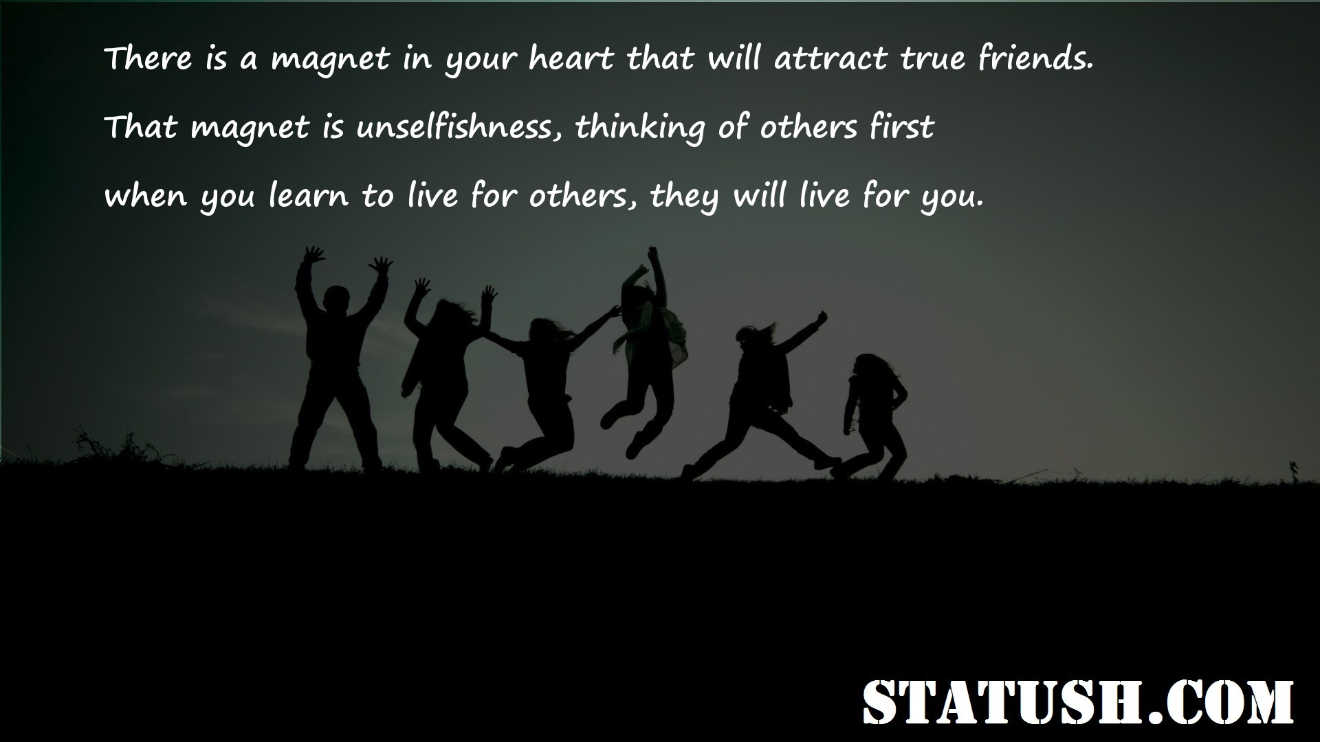 There is a magnet in your heart that will attract true friends
