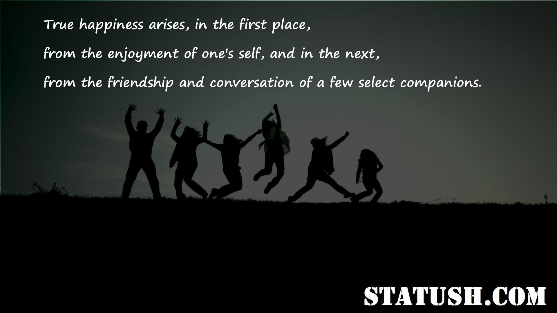 True happiness arises in the first place