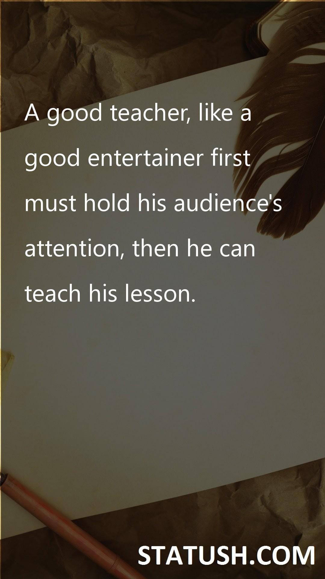 A good teacher like a